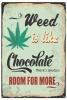 Blechschild Weed is like Chocolate Hanf Cannabis