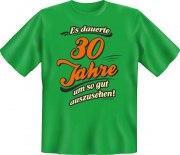 Fun Shirt Es dauerte 30 Jahre