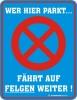 Blechschild mit Spruch: WER HIER PARKT...FÄHRT AUF FELGEN WEITER!