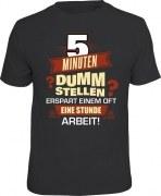 T-Shirt 5 Minuten dumm stellen erspart Arbeit arbeiten