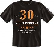 Fun Shirt 30 nicht perfekt, aber verdammt nah dran T-Shirt