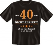Fun Shirt 40 nicht perfekt, aber verdammt nah dran T-Shirt
