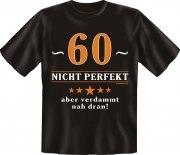Fun Shirt 60 nicht perfekt, aber verdammt nah dran T-Shirt