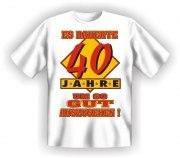 Fun Shirt dauerte 40 Jahre, um so gut auszusehen T-Shirt Spruch witzig Geschenk