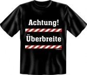 Fun Shirt ACHTUNG ÜBERBREITE,dick T-Shirt Spruch