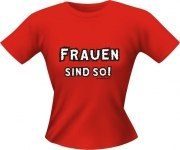 T-Shirt Lady Girlie Frauen sind so PARTY Shirt Spruch witzig Fun